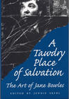 A Tawdry Place of Salvation: The Art of Jane Bowles