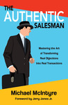 Authentic Salesman: Mastering the Art of Transforming Real Objections into Real Transactions