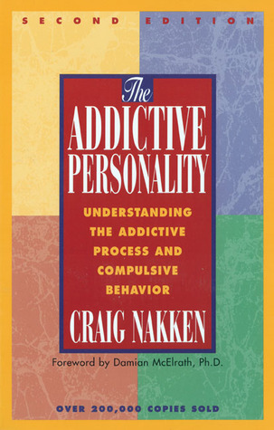 The Addictive Personality: Understanding the Addictive Process and Compulsive Behavior