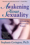 Awakening Your Sexuality: A Guide for Recovering Women
