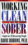 Working Clean and Sober: A Guide for All Recovering People