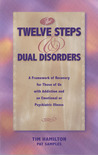 The Twelve Steps And Dual Disorders: A Framework Of Recovery For Those Of Us With Addiction & An Emotional Or Psychiatric Illness