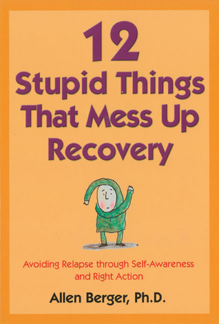 12 Stupid Things That Mess Up Recovery by Allen Berger