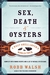 Sex, Death and Oysters: A H...