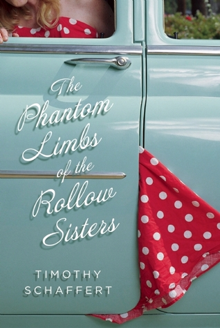 The Phantom Limbs of the Rollow Sisters by Timothy Schaffert