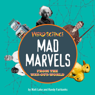 Weird Science: Zany Zoology! Mad Scientists! Freaky Physics! Crazy Chemistry! And More!