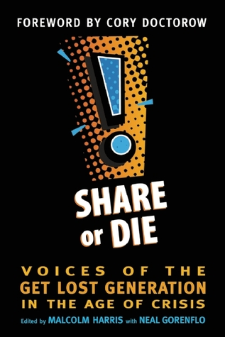 Share or Die: Voices of the Get Lost Generation in the Age of Crisis