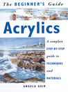 The Beginner's Guide Acrylics: A Complete Step-by-Step Guide to Techniques and Materials