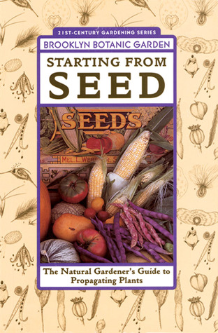 Starting from Seed: The Natural Gardeners Guide to Propagating Plants 21st-Century Gardening