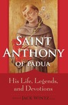 St. Anthony of Padua: His Life, Legends, and Devotions