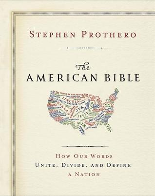 The American Bible by Stephen R. Prothero