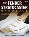 The Fender Stratocaster Handbook, 2nd Edition: How To Buy, Maintain, Set Up, Troubleshoot, and Modify Your Strat