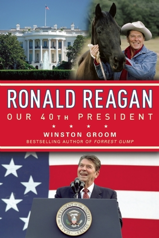 Ronald Reagan Our 40th President by Winston Groom