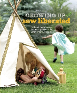 Growing Up Sew Liberated by Meg McElwee