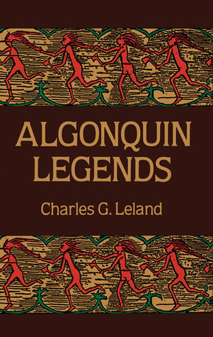 Algonquin Legends by Charles Godfrey Leland