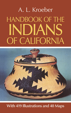 Handbook of the Indians of California by Alfred L. Kroeber
