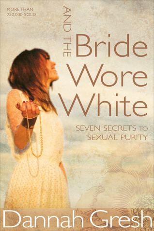 And the bride wore white : seven secrets to sexual purity