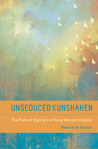 Unseduced and Unshaken: The Place of Dignity in a Young Woman's Choices