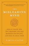 The Misleading Mind: How We Create Our Own Problems and How Buddhist Psychology Can Help Us Solve Them