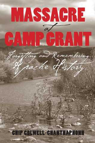 Massacre at Camp Grant: Forgetting and Remembering Apache History