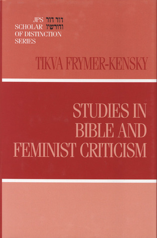 Studies in Bible and Feminist Criticism by Tikva Frymer-Kensky
