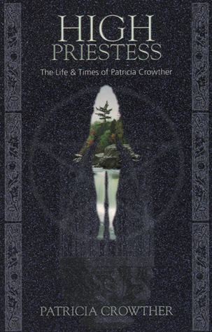 High Priestess: The Life & Times of Patricia Crowther