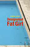 Designated Fat Girl: A Memoir