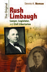 The Original Rush Limbaugh: Lawyer, Legislator, and Civil Libertarian
