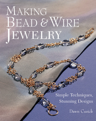 Making Bead & Wire Jewelry by Dawn Cusick