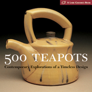 500 Teapots: Contemporary Explorations of a Timeless Design (500 Series)
