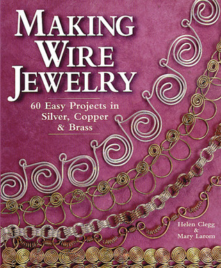 Making Wire Jewelry: 60 Easy Projects in Silver, Copper & Brass
