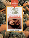 The Weekend Crafter: Gourd Crafts: 20 Great Projects to Dye, Paint, Cut, Carve, Bead and Woodburn in a Weekend