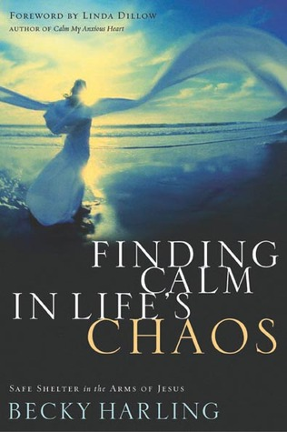Finding Calm in Life's Chaos by Becky Harling
