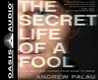 The Secret Life of a Fool (Library Edition): One Man's Raw Journey from Shame to Grace