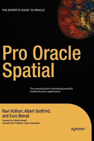 Pro Oracle Spatial by Ravikanth V. Kothuri