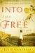 Into the Free  A Novel
