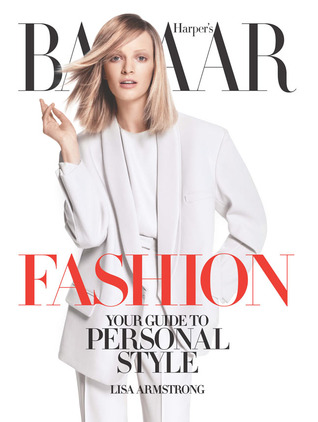 Harper 39 S Bazaar Fashion Your Guide To Personal Style By Lisa Armstrong Reviews Discussion