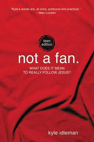 Review Not a Fan: Teen Edition PDF by Kyle Idleman