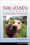 The Trail Hound's Handbook: Your Family Guide to Hiking with Dogs