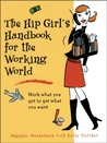 The Hip Girl's Handbook for the Working World: Work what you got to get what you want
