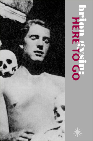 Brion Gysin: Here to Go: Interviews and Texts