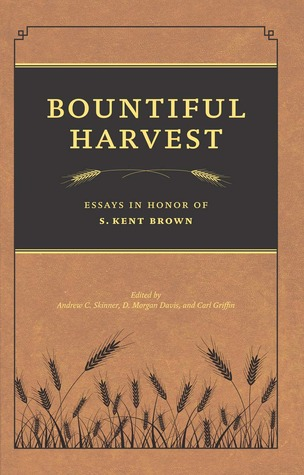 Bountiful Harvest: Essays in Honor of S. Kent Brown