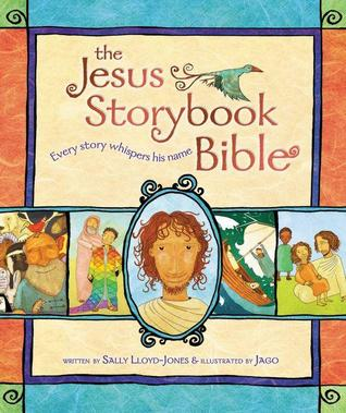 The Jesus Storybook Bible by Sally Lloyd-Jones
