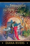 The Smuggler, the Spy and the Spider by Diana Rivers