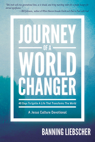 Read Journey of a World Changer: 40 Days to Ignite a Life that Transforms the World by Banning Liebscher PDF