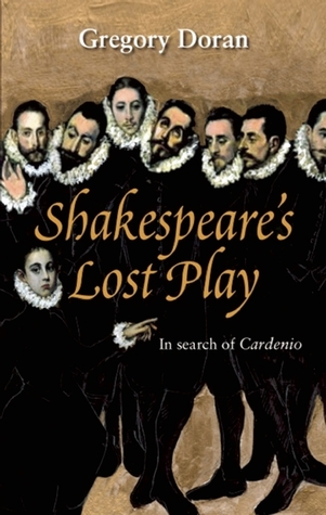 Shakespeare's Lost Play: In Search of Cardenio