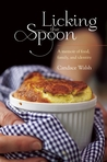 Licking the Spoon by Candace Walsh