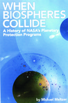 4234 When Biospheres Collide: A History of NASA's Planetary Protection Programs: A History of NASA's Planetary Protection Programs