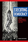 Executing Democracy: Volume Two: Capital Punishment and the Making of America, 1835-1843