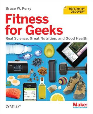 Fitness for Geeks by Bruce W. Perry